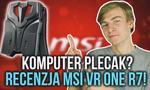 Komputer Plecak? Recenzja MSI VR ONE R7!