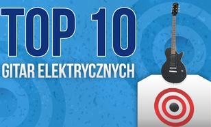 Gitary Elektryczne – Wybieramy  Najpopularniejsze Wiosło. TOP10 Gitar Elektrycznych