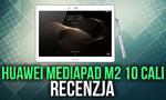 Recenzja Huawei MediaPad M2 - 10 calowy tablet z czterema głośnikami!