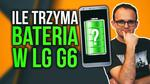 Ile Trzyma Bateria w LG G6?