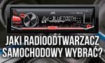 Który Radioodtwarzacz Samochodowy Wybrać? Dowiedź Się Zanim Kupisz