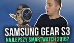 Samsung Gear S3 - Najlepszy Smartwatch 2016? [TEST]