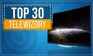 TOP 30 Telewizorów - Zobacz Polecane Modele TV!