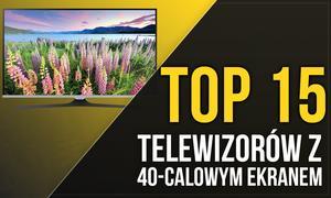 Ranking 40-calowych Telewizorów - Zobacz TOP 15 TV z 40-calowym Ekranem
