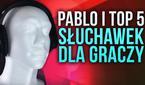 Pablo i Top 5 Słuchawek dla Graczy!