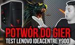 Potwór do Gier - Test Lenovo ideacentre Y900