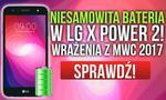 NIESAMOWITA BATERIA w LG X Power 2! Wrażenia z MWC 2017
