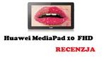 Huawei MediaPad 10 FHD [RECENZJA]