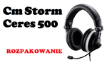 Cm Storm Ceres 500 - rozpakowanie słuchawek do PC i konsoli