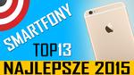 RANKING NAJLEPSZYCH SMARTFONÓW 2015 ROKU - TOP 13 SMARTFONY 2015