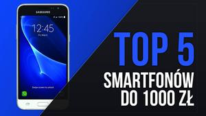 TOP 5 Smartfonów do 1000 zł