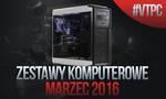 Polecane Zestawy Komputerowe - Marzec 2016