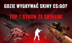 Gdzie Wygrywać Skiny CS:GO? TOP 7 Stron ze Skinami