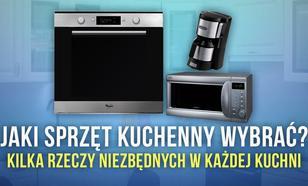 Jaki Sprzęt Kuchenny Wybrać - Radzimy Krok Po Kroku