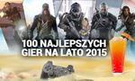 100 Najlepszych Gier na Lato 2015