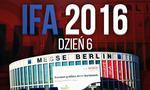 Relacja z Targów IFA 2016 - Dzień 6