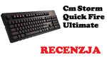 Cm Storm Quick Fire Ultimate - czyżby najlepsza klawiatura mechaniczna na rynku?