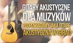 Gitary Akustyczne Dla Muzyków – Podpowiadamy Jaką Gitarę Akustyczną Wybrać