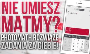 Nie umiesz matmy? PhotoMath rozwiąże zadanie za Ciebie!