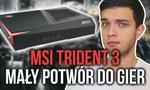 Mały Potwór do gier - Test Komputera MSI Trident 3 GTX 1060 i7-7700