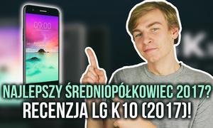 Najlepszy Średniopółkowiec 2017? - Recenzja LG K10 (2017)!
