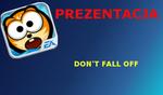 Dont Fall Off [Prezentacja]
