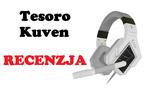 Tesoro Kuven - długo oczekiwane słuchawki dla graczy!