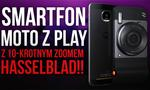 Smartfon Moto Z Play z 10-krotnym Zoomem Hasselblad!!
