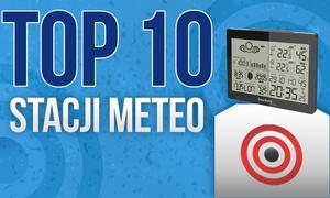 Stacje Meteo – Pogoda Pod Kontrolą, Czyli TOP 10 Najpopularniejszych Stacji Pogodowych
