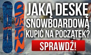 Deski Snowboardowe – Wybieramy Deskę Snowboardową dla Początkującego. Krok po Kroku